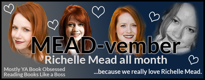 MEAD-vember – All Richelle Mead.  All Month.  Join us?