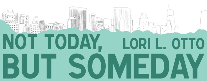 Book Review – Not Today, But Someday by Lori L. Otto