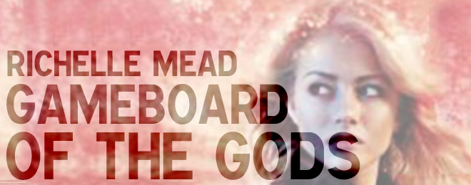 Book Review — Gameboard of the Gods by Richelle Mead