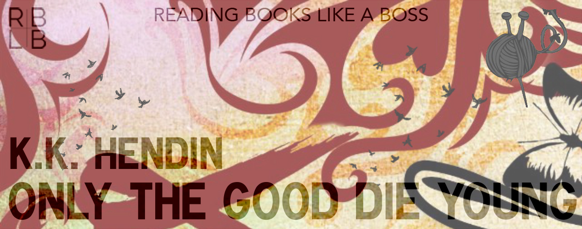Book Review & Guest Post — Only the Good Die Young by K.K. Hendin