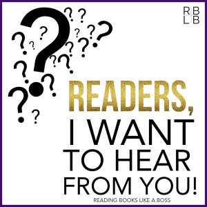 Discussion Post — Readers, I Want to Hear from You