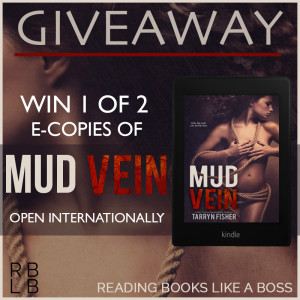 one of two e-copies of Mud Vein by Tarryn Fisher, 3 SIGNED paperback copies of MUD VEIN, 2 - $10 Amazon or B&N Gift Cards (winners choice), 1 – Love Me With Lies bracelet, Date with Tarryn Fisher