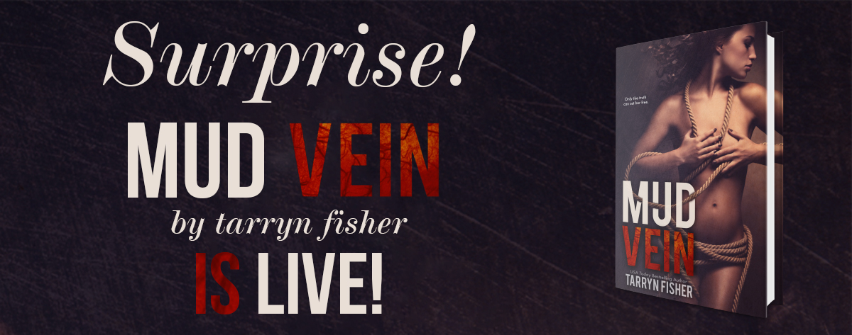 SURPRISE RELEASE — Mud Vein by Tarryn Fisher is LIVE!!