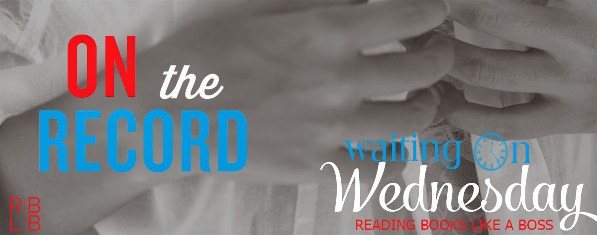 Waiting on Wednesday #7 — On the Record by K.A. Linde