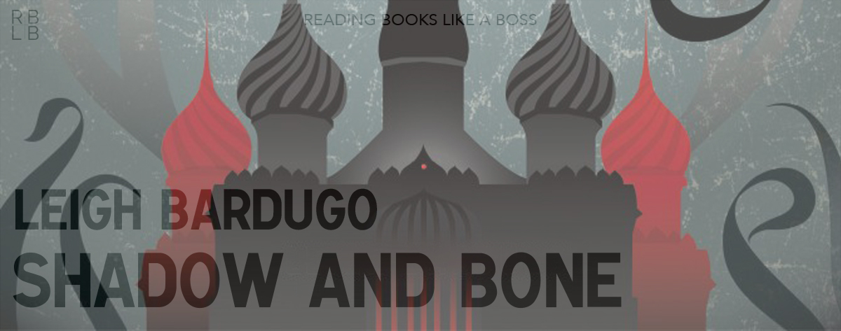Book Review — Shadow and Bone by Leigh Bardugo