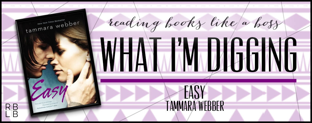 What I'm Digging #7 — Easy by Tammara Webber