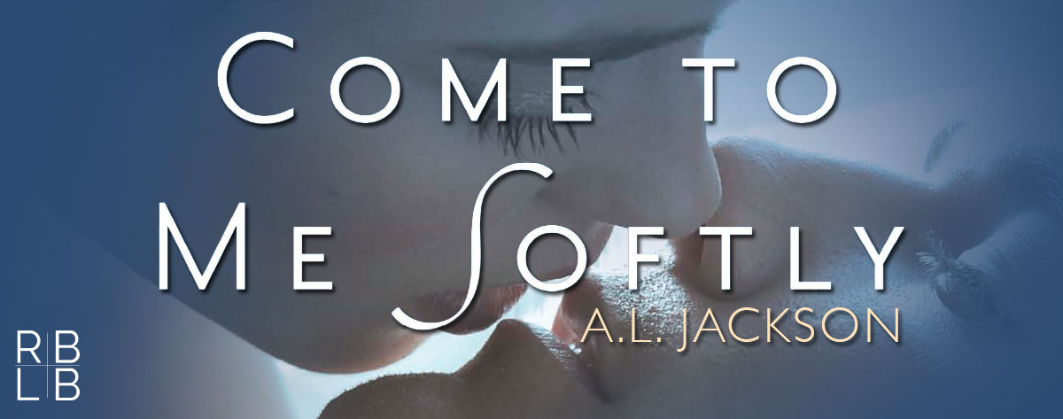Spotlight — Come to Me Softly by A.L. Jackson