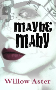 Exclusive Guest Post by Willow Aster & Giveaway — Author of Maybe Maby