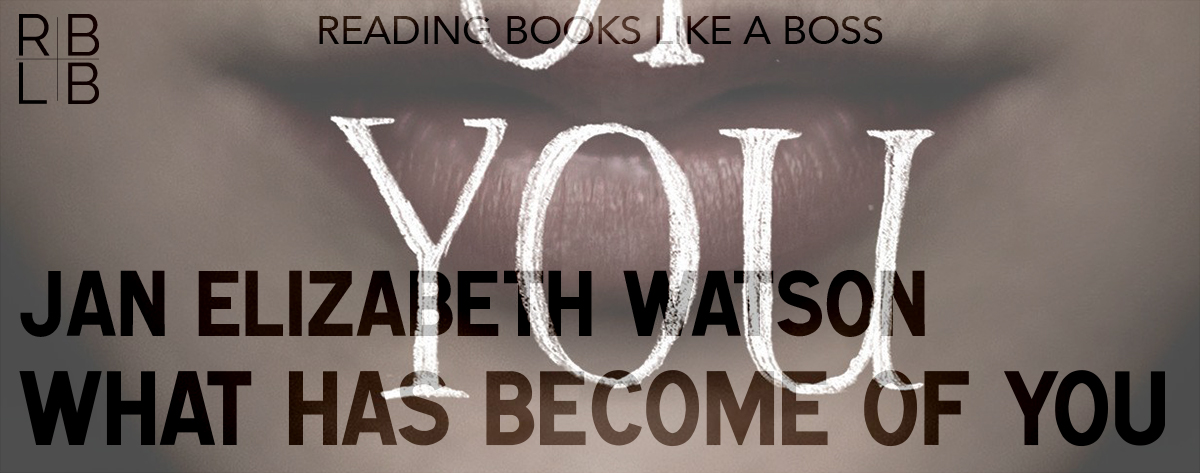Book Review — What Has Become of You by Jan Elizabeth Watson