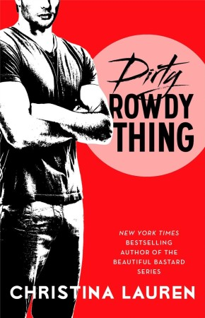 Book Review — Dirty Rowdy Thing by Christina Lauren