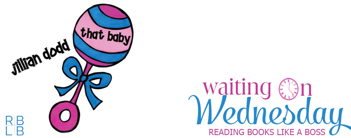 Waiting on Wednesday #12 — That Baby by Jillian Dodd