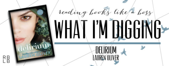 What I'm Digging #11 — Delirium by Lauren Oliver