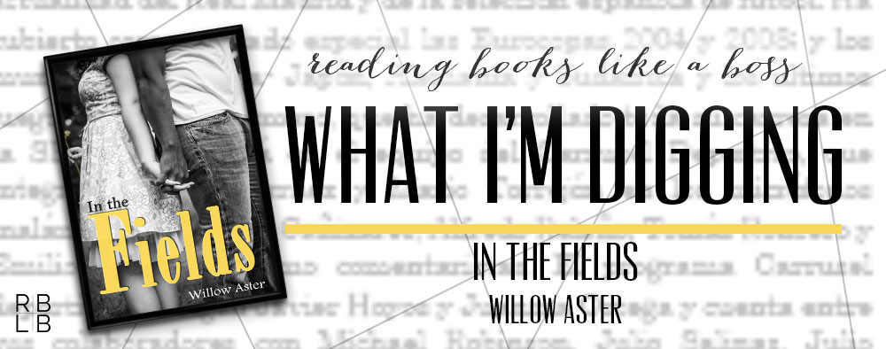 What I'm Digging #12 — In The Fields by Willow Aster