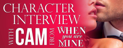 Character Interview with Cam from When You Are Mine by Kennedy Ryan
