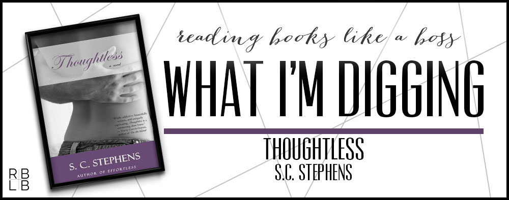 What I'm Digging #17 — Thoughtless by S.C. Stephens