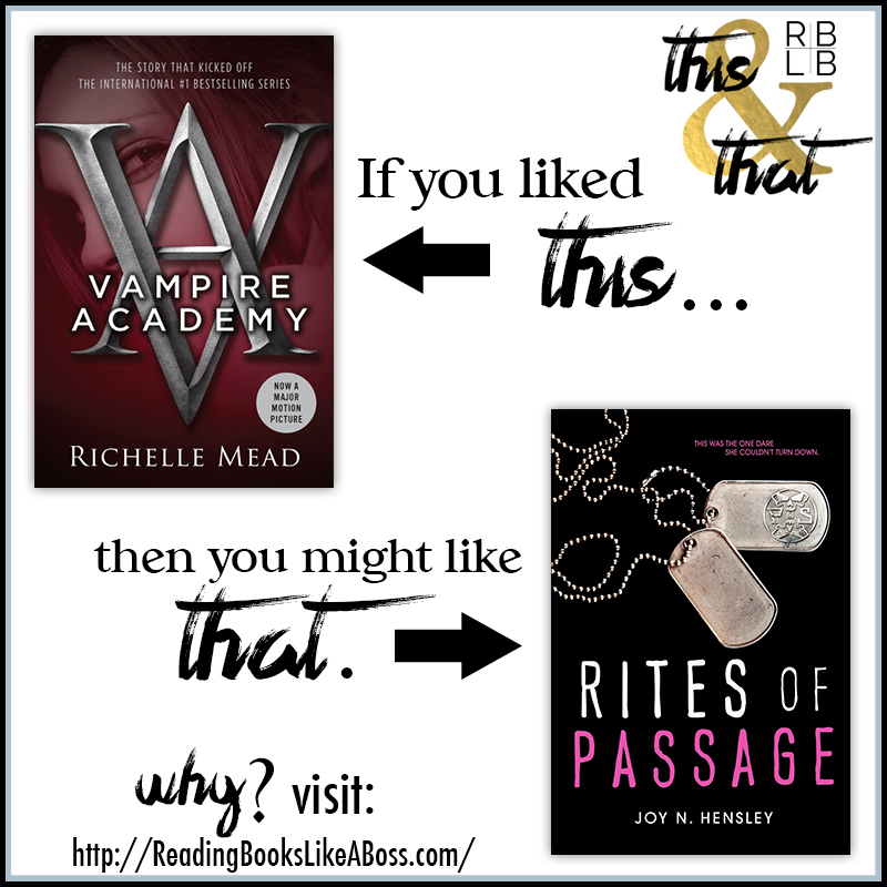 Vampire Academy by Richelle Mead and Rites of Passage by Joy N. Hensley
