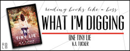 What I'm Digging #18 — One Tiny Lie by K.A. Tucker