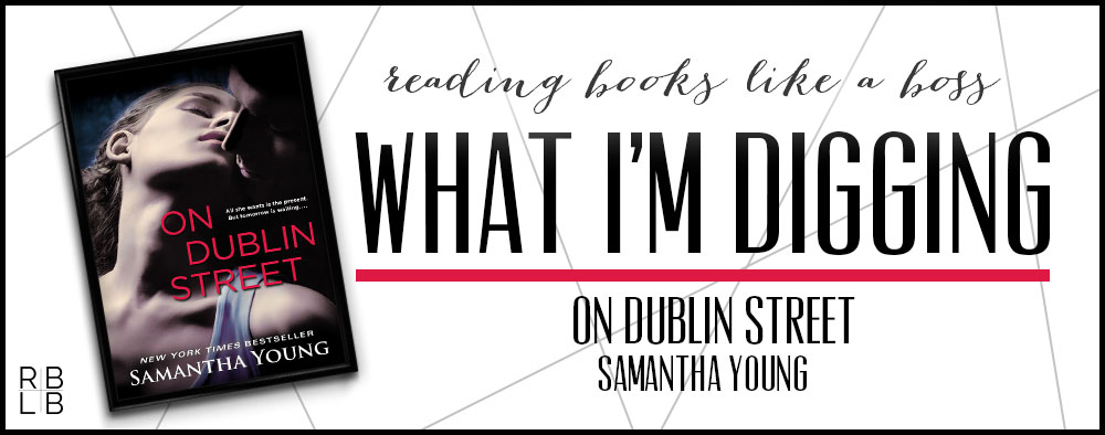 What I'm Digging #20 — On Dublin Street by Samantha Young