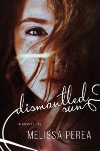 Dismantle Sun by Melissa Perea