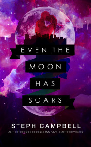 Even the Moon Has Scars by Steph Campbell