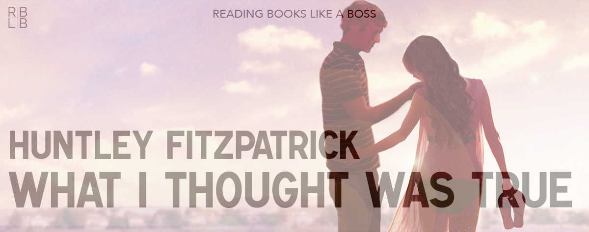 Book Review — What I Thought Was True by Huntley Fitzpatrick