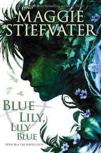 Blue Lily, Lily Blue (The Ravel Cycle #3) by Maggie Stiefvate