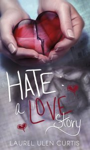 Hate: A Love Story by Laurel Ulen Curtis