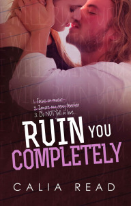Ruin You Completely by Calia Read