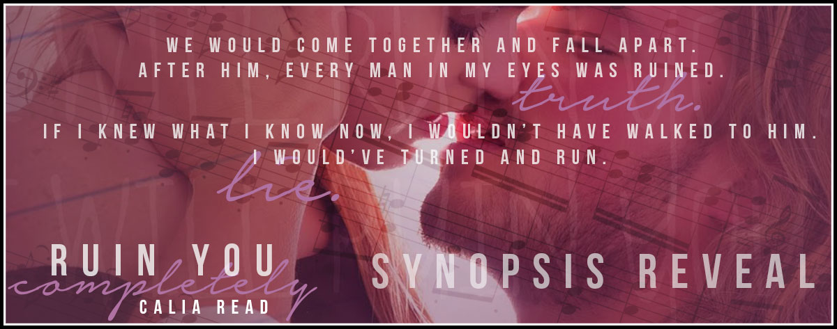 Synopsis Reveal — Ruin You Completely by Calia Read