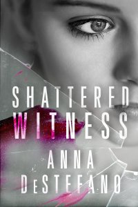 Shattered Witness by Anna DeStefano