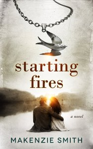 Starting Fires by Makenzie Smith