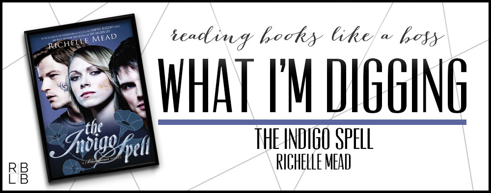 What I'm Digging #25 – The Indigo Spell by Richelle Mead