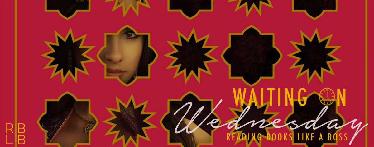 Waiting on Wednesday #37 – The Wrath and the Dawn by Renée Ahdieh