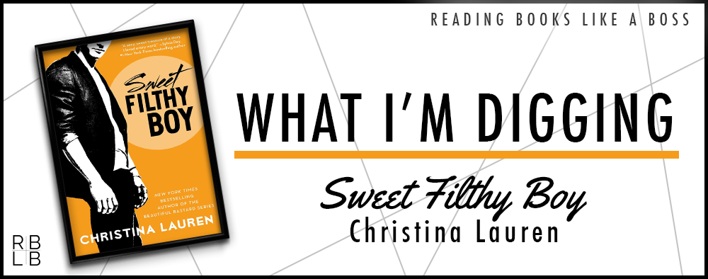 What I'm Digging #29 – Sweet Filthy Boy by Christina Lauren