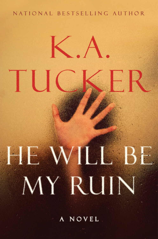 He Will Be My Ruin by K.A. Tucker