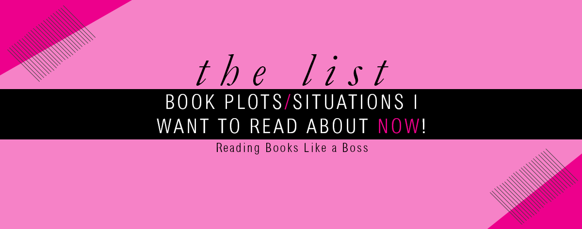 The List – Book Plots/Situations I Want to Read NOW!
