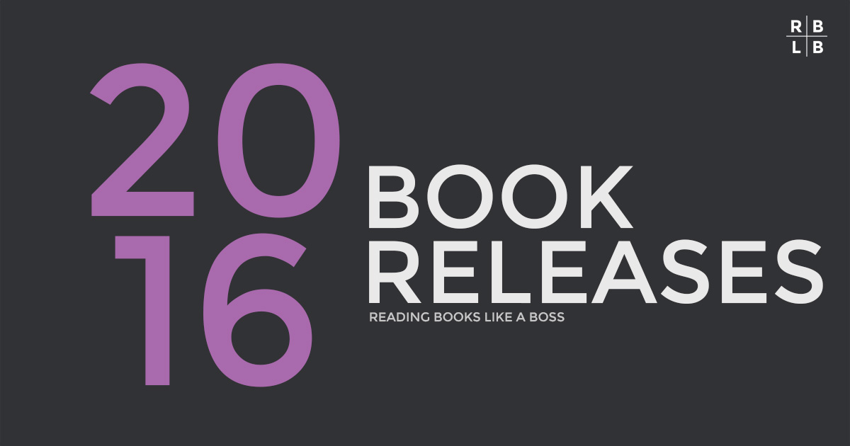 2016 Book Releases Reading Books Like A Boss