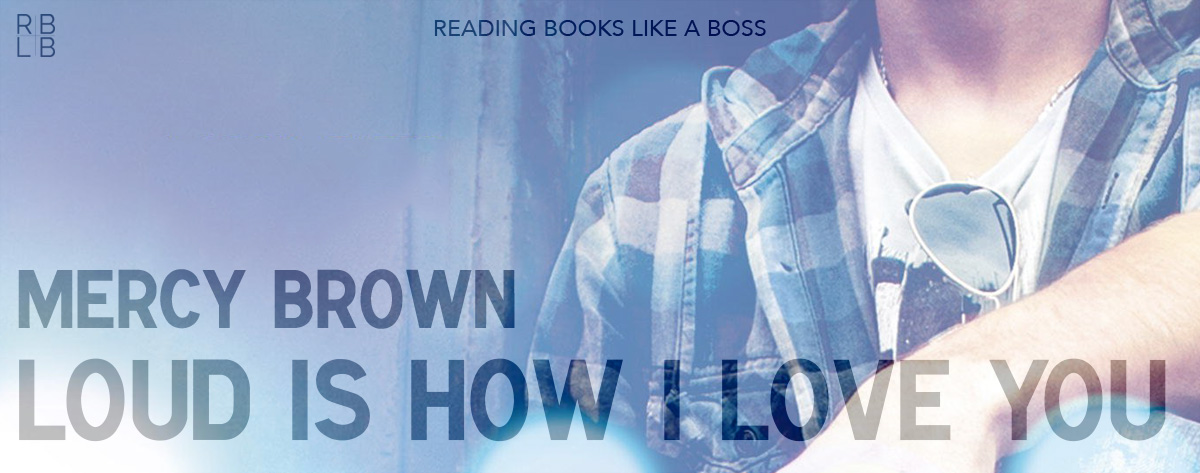 Book Review – Loud is How I Love You by Mercy Brown