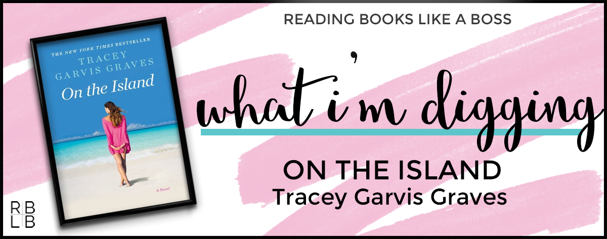 What I'm Digging – On the Island by Tracey Garvis Graves