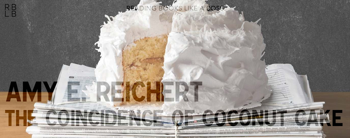 Book Review – The Coincidence of Coconut Cake by Amy E. Reichert
