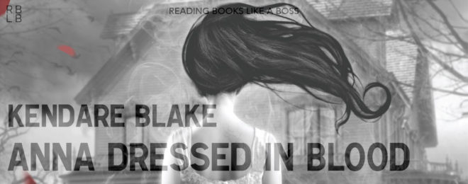Book Review – Anna Dressed in Blood by Kendare Blake