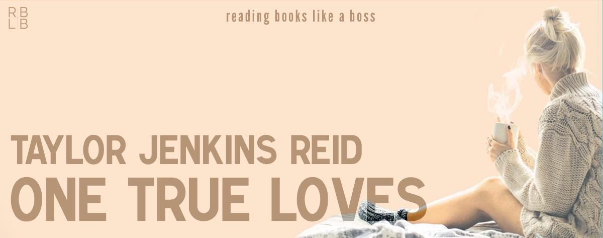 Book Review – One True Loves by Taylor Jenkins Reid