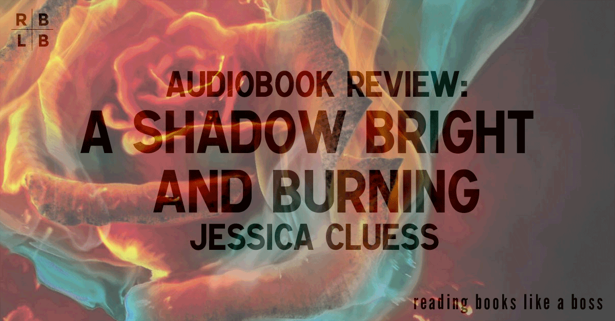Audiobook Review - A Shadow Bright And Burning By Jessica Cluess  Reading Books Like -6731