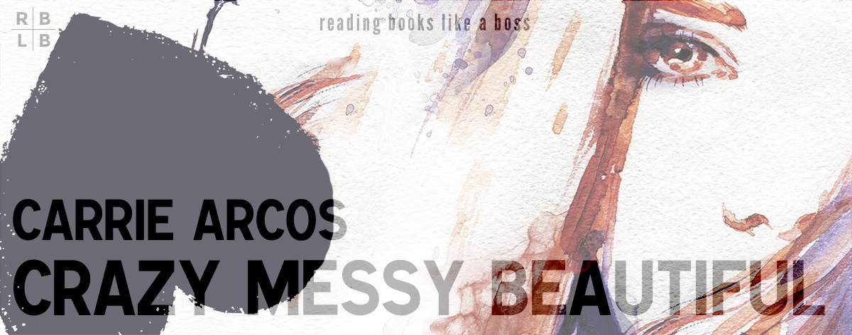 Book Review Crazy Messy Beautiful By Carrie Arcos Reading Books