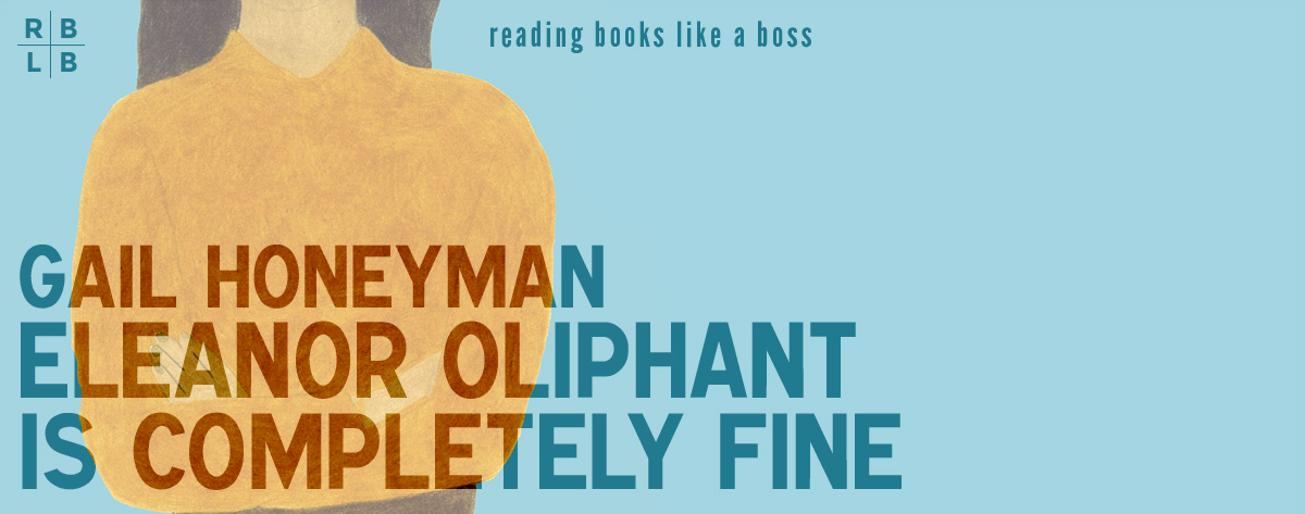 Book Review – Eleanor Oliphant is Completely Fine by Gail Honeyman