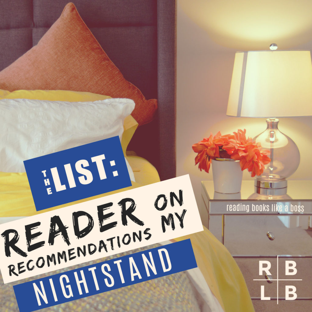 The List - Reader Recommendations on my Nightstand - 2018