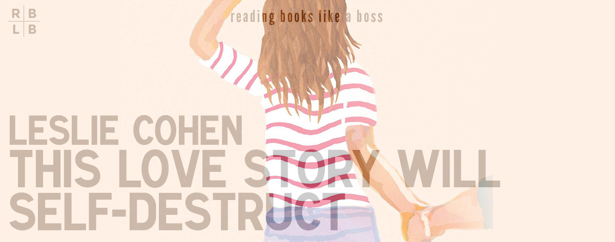 Book Review – This Love Story Will Self-Destruct by Leslie Cohen