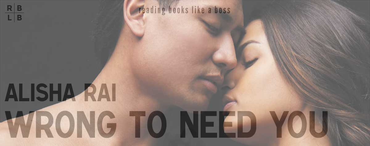 Book Review – Wrong to Need You by Alisha Rai